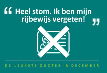 """De quotes van december – """"Ik ben mijn rijbewijs vergeten"""""""